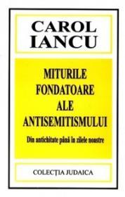 Miturile fondatoare ale antisemitismului - Carol Iancu