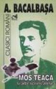 Mos Teaca si alte scrieri alese - A. Bacalbasa
