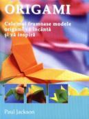 ORIGAMI. Cele mai frumoase modele origami va incanta si va inspira - Paul Jackson