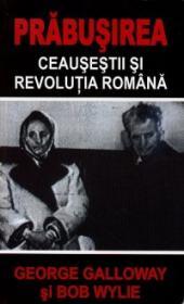 PRABUSIREA: Ceausestii si revolutia romana - George Galloway, Bob Wylie