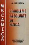 Probleme rezolvate de fizica - Mecanica - Anatolie Hristev