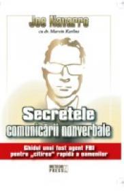 Secretele comunicarii nonverbale Ghidul unui fost agent FBI pentru citirea rapida a oamenilor -  Joe Navarro , dr. Marvin Karlins