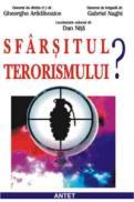 Sfarsitul terorismului? - Gen.divizie (r.) Dr. Ghe. Aradavoaice, Gen.brigada Dr. Gabriel Naghi, Col.dr. Dan Nita