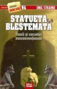 Statueta Blestemata - Teorii si cercetari nonconventionale - Emil Strainu