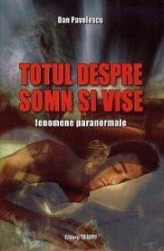 Totul despre somn si vise. Fenomene paranormale - Dan Pavelescu