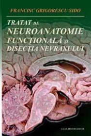 Tratat de neuroanatomie functionala si disectia nevraxului - Francisc Grigorescu Sido