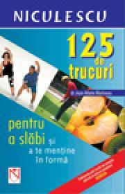 125 trucuri pentru a slabi si a te mentine in forma - Dr. Jean-Marie Marineau