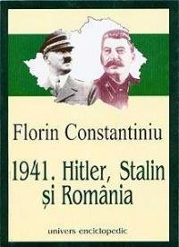 1941. Hitler, Stalin si Romania - Florin Constantiniu