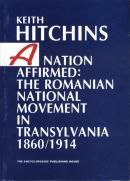 A Nation Affirmes: the Romanian National Movement in Transylvania. 1860/1914 - Keith Hitchins