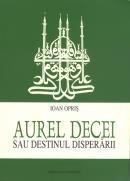 Aurel Decei sau destinul disperarii - Ioan Opris