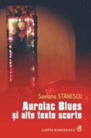 Aurolac Blues si alte texte scurte - Saviana Stanescu