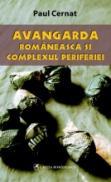Avangarda romaneasca si complexul periferiei - Paul Cernat