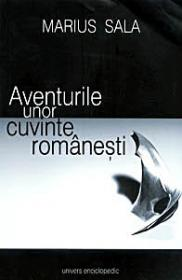 Aventurile unor cuvinte romanesti Vol.I-II Editia aIIa - Marius Sala