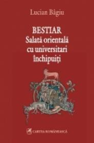 Bestiar. Salata orientala cu universitari inchipuiti - Lucian Bagiu