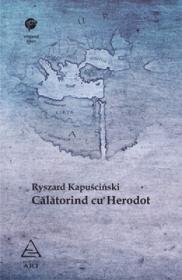 Calatorind cu Herodot - Ryszard Kapuscinski