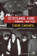 """Cetateanul Kane. """"Romanul"""" unui film - Tudor Caranfil"""