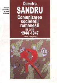 Comunizarea societatii romanesti in anii 1944-1947 - Dumitru Sandru