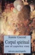 Corpul spiritual sau al saptelea simt - Jeanne Guisne