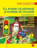 Cu Andrei va plimbati si invatati sa circulati. Carte de educatie rutiera pentru prescolari - Ion Gheorghediac