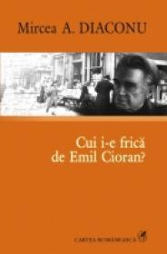 Cui i-e frica de Emil Cioran? - Mircea A. Diaconu