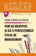 Cum sa identifici si sa-ti perfectionezi stilul de management - Ichak Kalderon Adizes