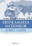 Destramarea natiunilor - Ordine si haos in secolul XXI - Robert Cooper