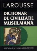 Dictionar de civilizatie musulmana - Larousse