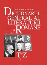 Dictionarul General al Literaturii Romane. Vol. VII (Ț-Z) - Academia Romana