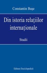Din istoria relatiilor internationale. Studii - Constantin Buse