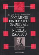 Documente din dosarele secrete ale Generalului Nicolae Radescu - Consiliul National pentru Studirea Arhivelor Securitatii