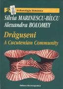 Draguseni, a Cucuteni Community - Silvia Marinescu-Bilcu