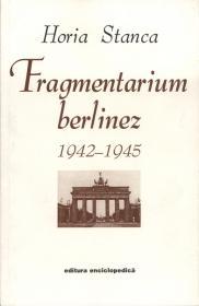 Fragmentarium berlinez. 1942-1945 - Horia Stanca