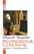 Inconstientul cerebral - Marcel Gauchet