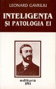 Inteligenta si patologia ei - Leonard Gavriliu