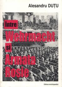 Intre Wehrmacht si Armata Rosie - Alexandru Dutu