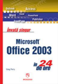 Invata singur Microsoft Office 2003 in 24 de ore - Greg Perry