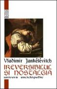 Ireversibilul si nostalgia - Vladimir Jankelevitch