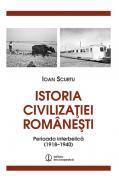 Istoria civilizatiei romanesti. Perioada interbelica (1918-1940) - Ioan Scurtu