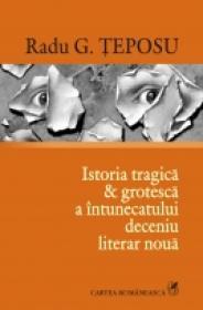 Istoria tragica & grotesca a intunecatului deceniu literar noua - Radu G. Teposu