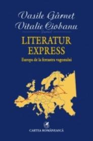 Literatur Express. Europa de la fereastra vagonului - Vitalie Ciobanu, Vasile Garnet