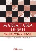Marea tabla de sah. Suprematia americana si imperativele sale geostrategice - Zbigniew Brzezinski