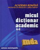 Micul dictionar academic. Volumul I. Literele A-C - Academia Romana