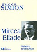 Mircea Eliade. Nodurile si semnele prozei - Eugen Simion