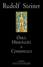 Omul. Hieroglifa a Cosmosului - Rudolf Steiner
