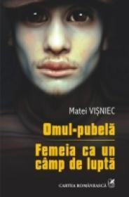 Omul-pubela ? Femeia ca un cimp de lupta - Matei Visniec
