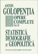 Opere complete. Volumul II. Statistica, demografie si geopolitica. - Anton Golopentia