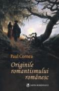Originile romantismului romanesc - Paul Cornea