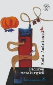 Padurea metalurgica - Radu Andriescu