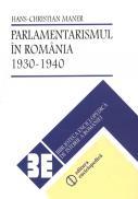 Parlamentarismul in Romania. 1930-1940 - Hans Christian Maner