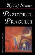 Pazitorul Pragului. Evenimente ale vietii sufletesti in imagini scenice - Rudolf Steiner